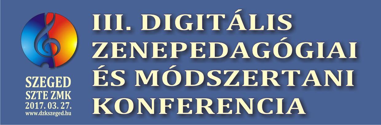 III. Digitális Zenepedagógiai és Szakmódszertani Konferencia – Szeged